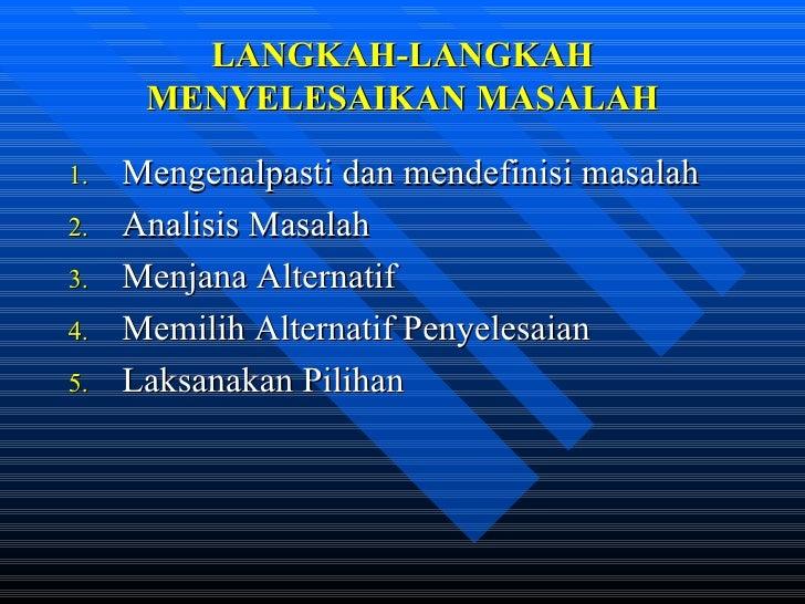 LANGKAH-LANGKAH MENYELESAIKAN MASALAH <ul><li>Mengenalpasti dan mendefinisi masalah </li></ul><ul><li>Analisis Masalah </l...