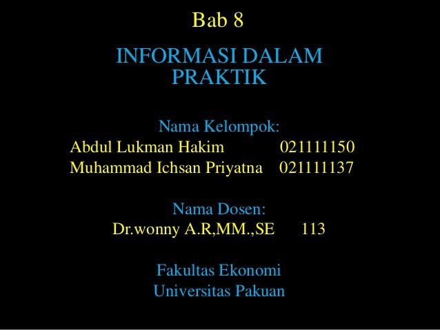 Bab 8     INFORMASI DALAM         PRAKTIK          Nama Kelompok:Abdul Lukman Hakim       021111150Muhammad Ichsan Priyatn...
