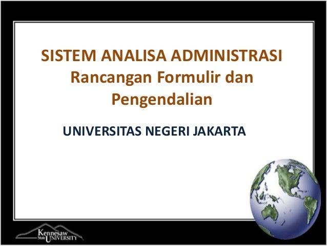 SISTEM ANALISA ADMINISTRASI    Rancangan Formulir dan        Pengendalian  UNIVERSITAS NEGERI JAKARTA