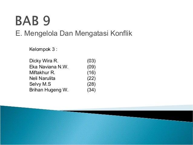 E. Mengelola Dan Mengatasi Konflik Kelompok 3 : Dicky Wira R. (03) Eka Naviana N.W. (09) Miftakhur R. (16) Neli Narulita (...