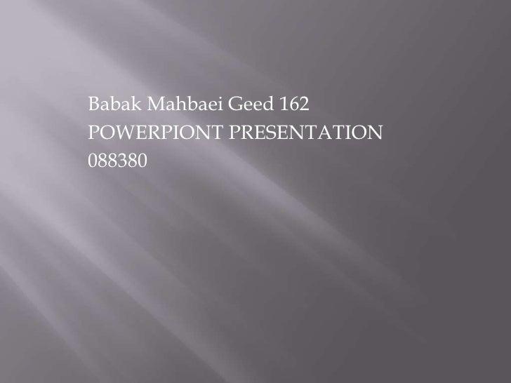 Babak Mahbaei Geed 162 POWERPIONT PRESENTATION 088380