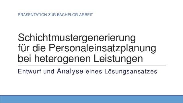 Schichtmustergenerierung für die Personaleinsatzplanung bei heterogenen Leistungen Entwurf und Analyse eines Lösungsansatz...