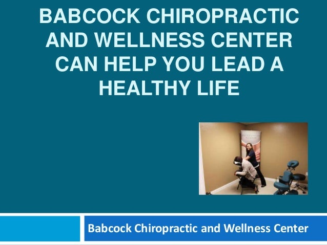 BABCOCK CHIROPRACTIC AND WELLNESS CENTER CAN HELP YOU LEAD A HEALTHY LIFE Babcock Chiropractic and Wellness Center