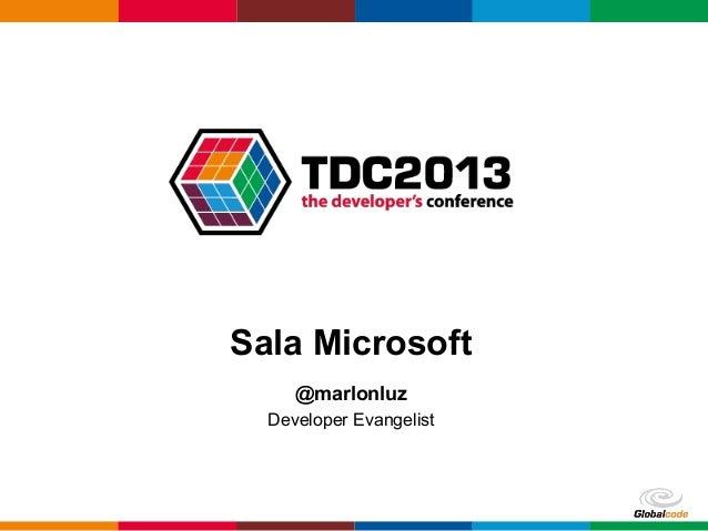 Globalcode – Open4education Sala Microsoft @marlonluz Developer Evangelist