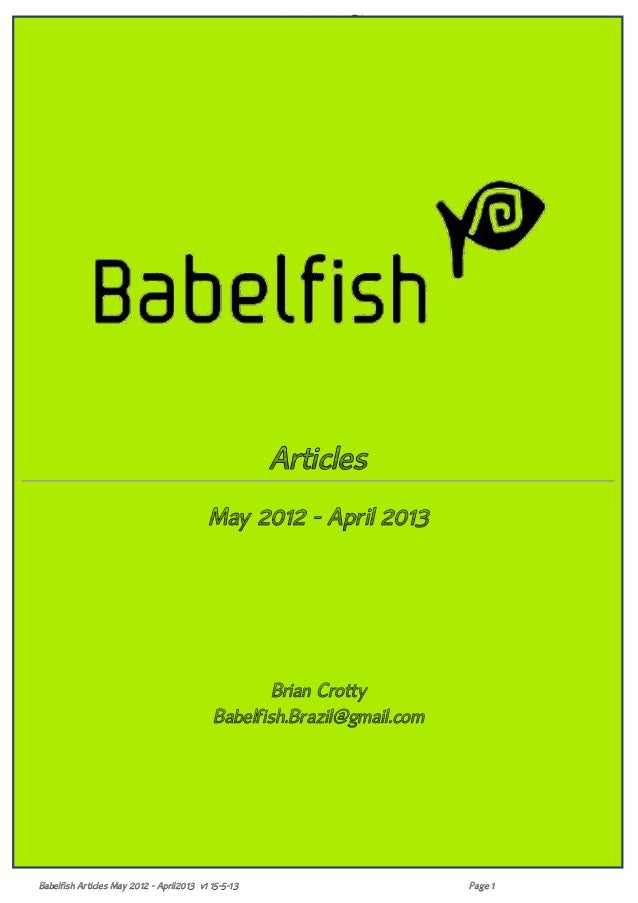 Babelfish Articles May 2012 - April2013 v1 15-5-13 Page 1ArticlesMay 2012 - April 2013Brian CrottyBabelfish.Brazil@gmail.com
