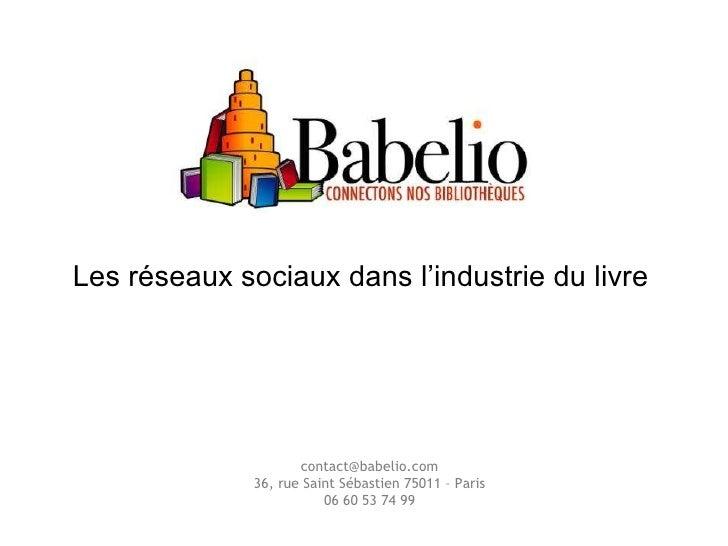 Les réseaux sociaux dans l'industrie du livre [email_address] 36, rue Saint Sébastien 75011 – Paris 06 60 53 74 99