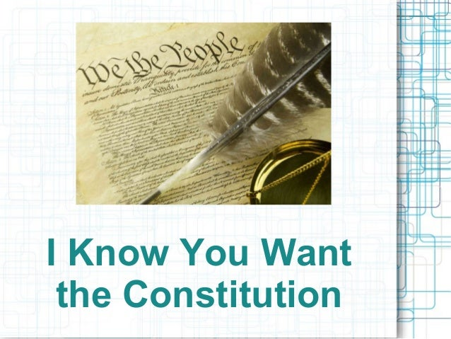 I Know You Want the Constitution