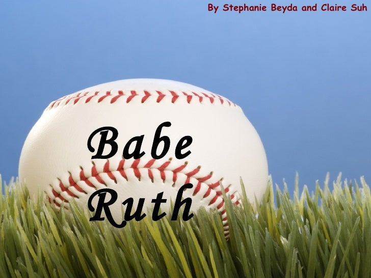 By Stephanie Beyda and Claire Suh Babe Ruth