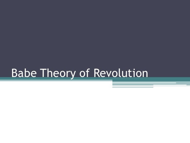 Babe Theory of Revolution<br />