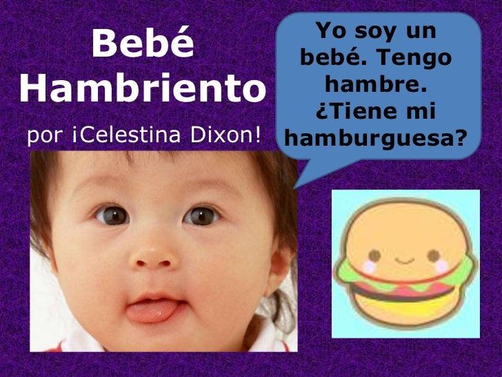 Yo soy un bebé. Tengohambre.<br />¿Tiene mi hamburguesa?<br />BebéHambriento<br />por ¡Celestina Dixon!<br />