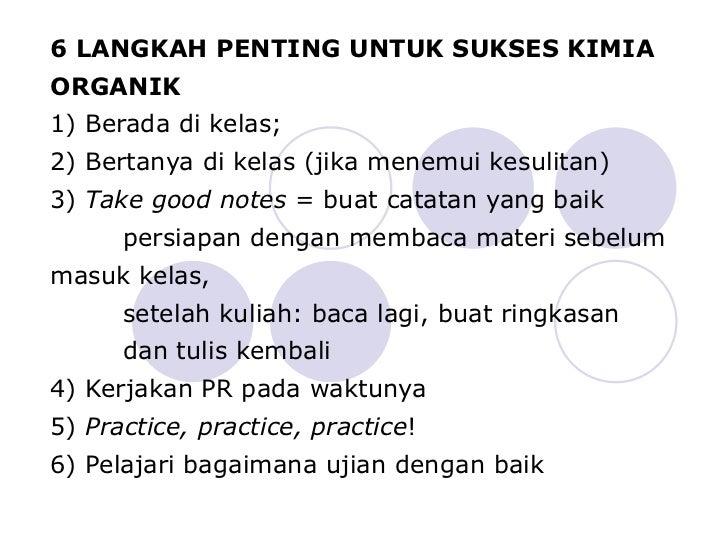 6 LANGKAH PENTING UNTUK SUKSES KIMIA ORGANIK 1) Berada di kelas;  2) Bertanya di kelas (jika menemui kesulitan)  3)  Take ...