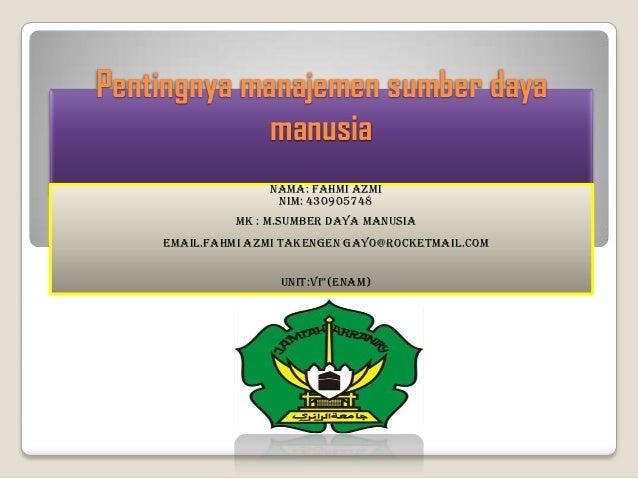 Pentingnya manajemen sumber daya             manusia                  Nama: Fahmi Azmi                   Nim: 430905748   ...