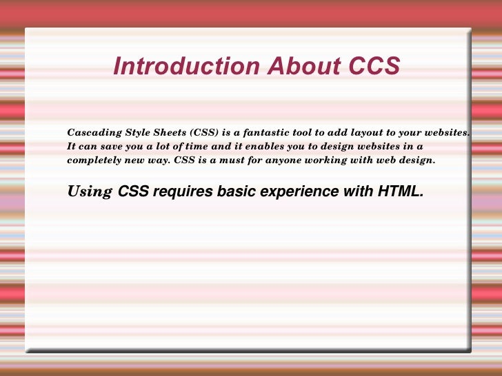 Introduction About CCS Cascading Style Sheets (CSS) is a fantastic tool to add layout to your websites. It can save you a ...