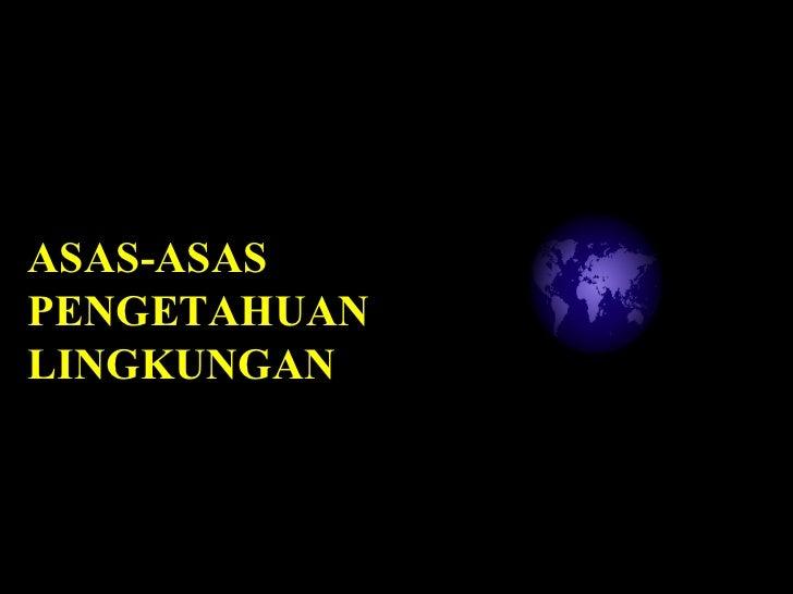 ASAS-ASAS PENGETAHUAN LINGKUNGAN