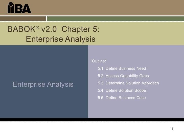 BABOK® v2.0 Chapter 5:   Enterprise Analysis                       Outline:                          5.1 Define Business N...