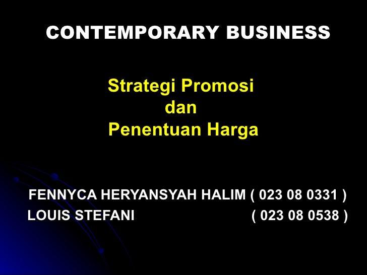 CONTEMPORARY BUSINESS         Strategi Promosi               dan         Penentuan HargaFENNYCA HERYANSYAH HALIM ( 023 08 ...