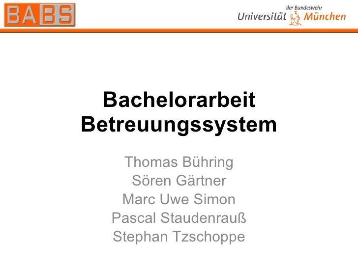 Bachelorarbeit Betreuungssystem Thomas Bühring Sören Gärtner Marc Uwe Simon Pascal Staudenrauß Stephan Tzschoppe