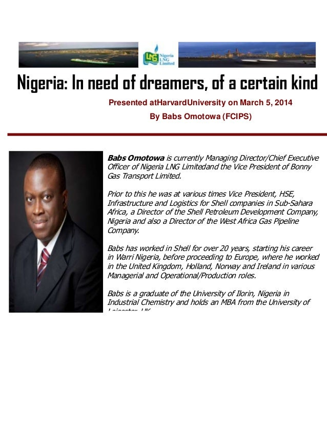 Nigeria: In need of dreamers, of a certain kind Presented atHarvardUniversity on March 5, 2014 By Babs Omotowa (FCIPS)  Ba...