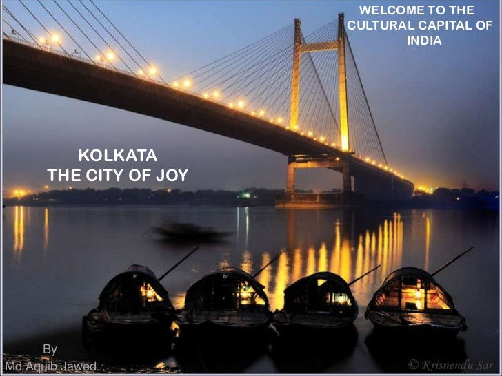 WELCOME TO THE <br /> CULTURAL CAPITAL OF <br />                   INDIA<br />KOLKATA<br />THE CITY OF JOY<br />By<br />Md...