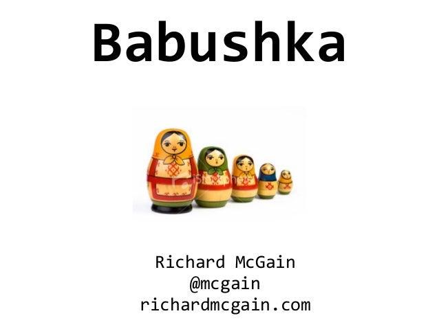 Babushka   Richard McGain       @mcgain richardmcgain.com