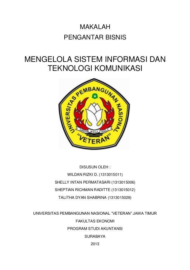 MAKALAH PENGANTAR BISNIS  MENGELOLA SISTEM INFORMASI DAN TEKNOLOGI KOMUNIKASI  DISUSUN OLEH : WILDAN RIZKI D. (1313015011)...