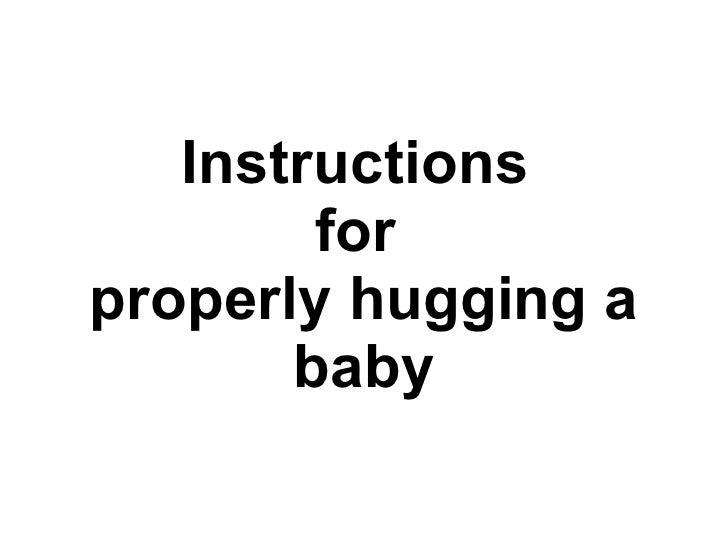 Instructions         for properly hugging a        baby