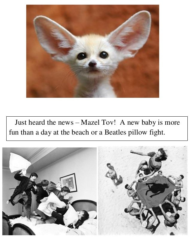 Just heard the news – Mazel Tov! A new baby is more fun than a day at the beach or a Beatles pillow fight.