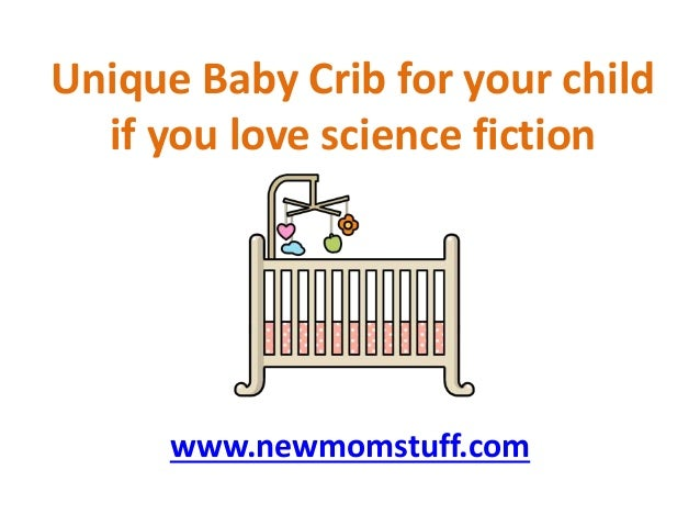 Unique Baby Crib For Your Child If You Love Science Fiction