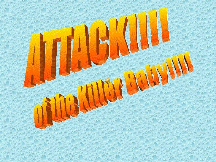 ATTACK!!!! of the Killer Baby!!!!