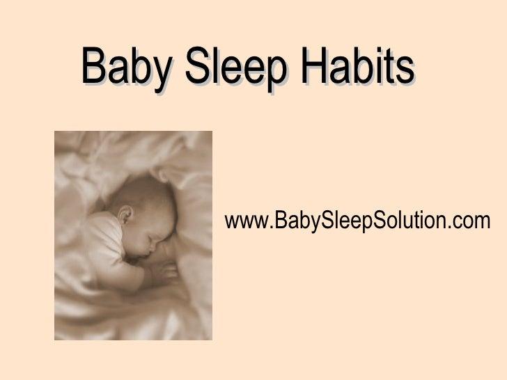 Baby Sleep Habits  www.BabySleepSolution.com