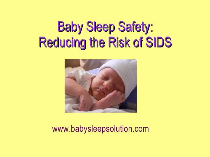 Baby Sleep Safety: Reducing the Risk of SIDS www.babysleepsolution.com