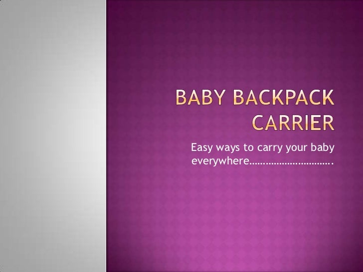 Easy ways to carry your babyeverywhere………………………….