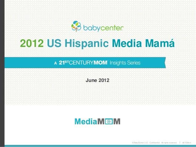 © BabyCenter LLC. Confidential. All rights reserved. #21CMom 2012 US Hispanic Media Mamá June 2012
