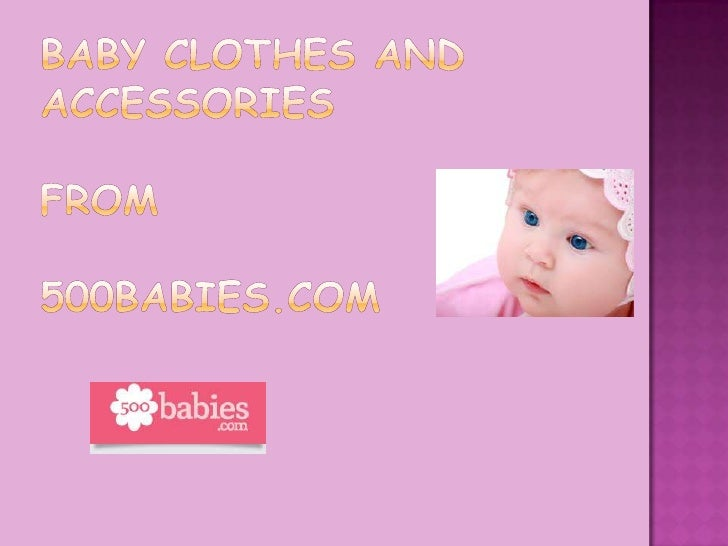 Baby Clothes And AccessoriesFrom500babies.com<br />
