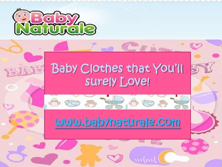 Baby Clothes that You'll      surely Love!www.babynaturale.com