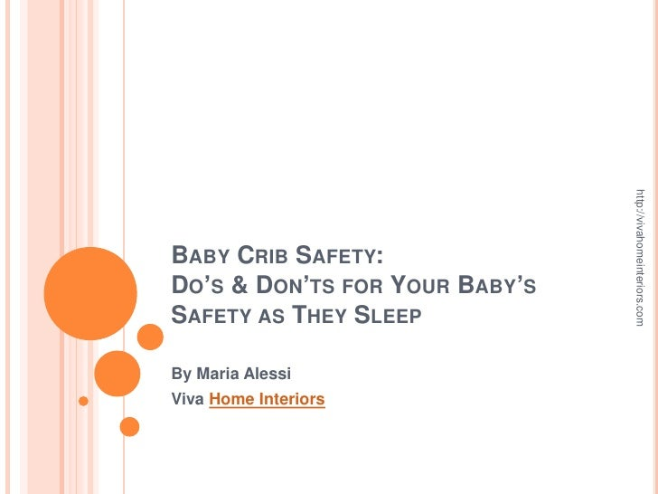 Baby Crib Safety:  Do's & Don'ts for Your Baby's Safety as They Sleep<br />By Maria Alessi<br />Viva Home Interiors<br />h...