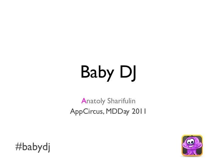 Baby DJ             Anatoly Sharifulin          AppCircus, MDDay 2011#babydj