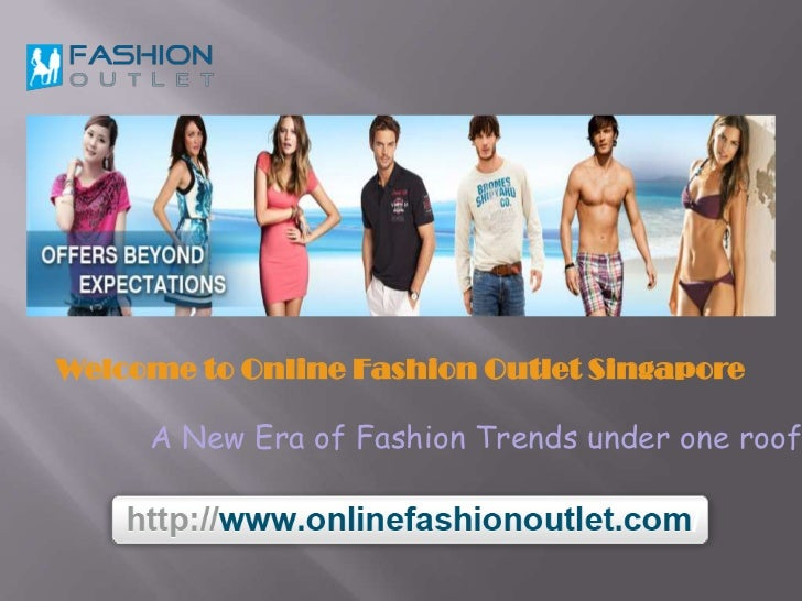 Welcome to Online Fashion Outlet Singapore     A New Era of Fashion Trends under one roof