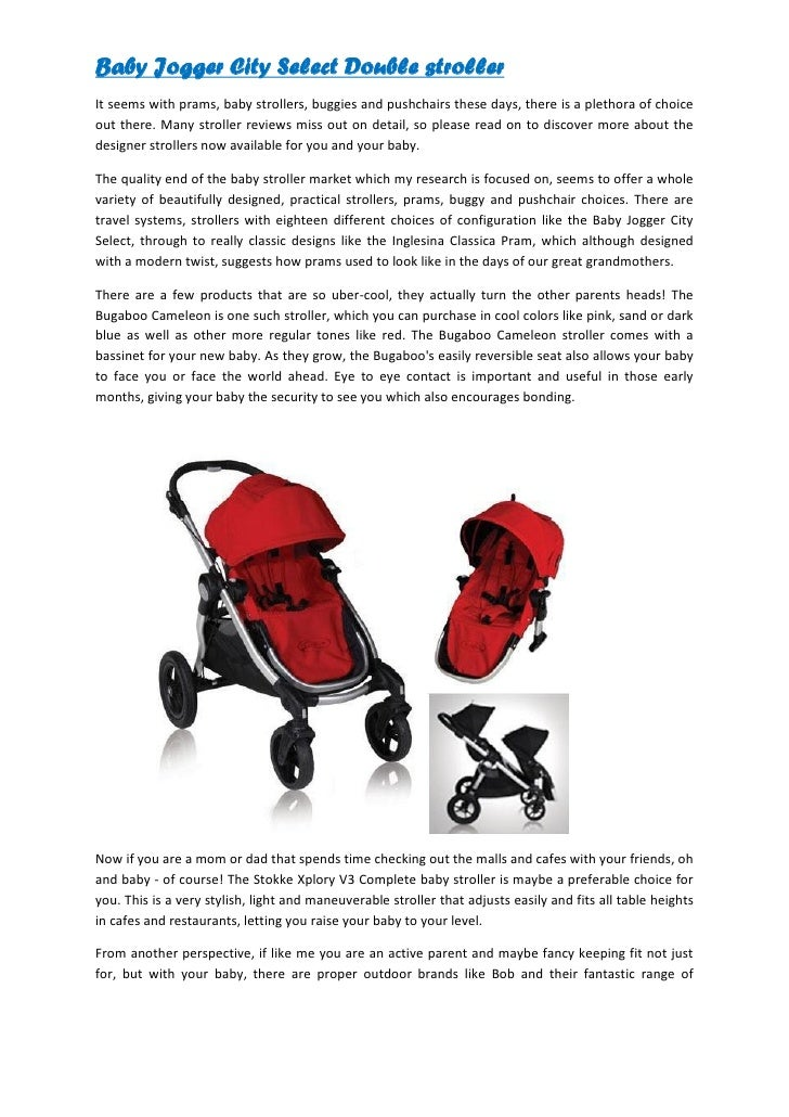 Baby Jogger City Select Double strollerIt seems with prams, baby strollers, buggies and pushchairs these days, there is a ...