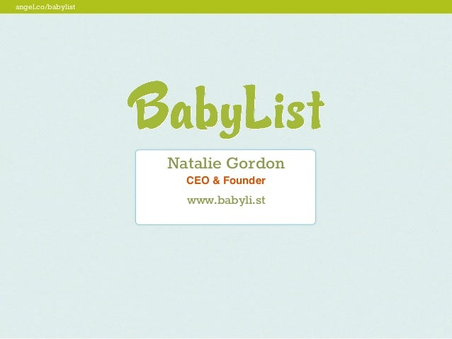 angel.co/babylist                    Natalie Gordon                      CEO & Founder                      www.babyli.st