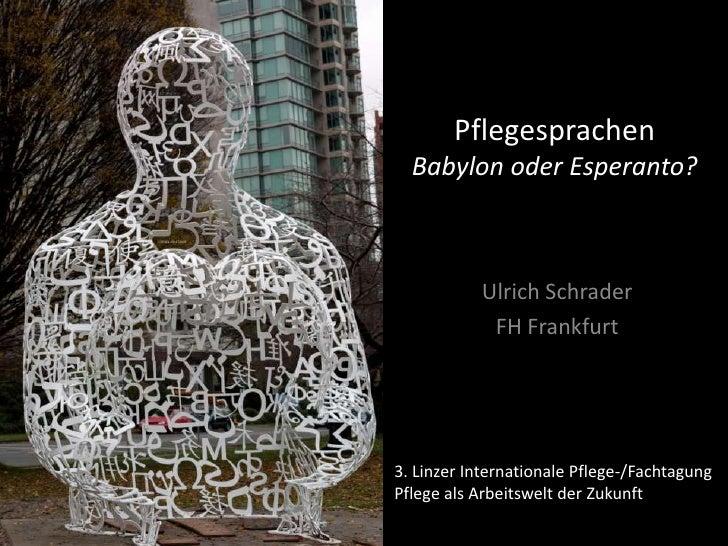 Pflegesprachen  Babylon oder Esperanto?           Ulrich Schrader            FH Frankfurt3. Linzer Internationale Pflege-/...