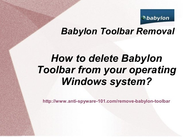Babylon Toolbar Removal  How to delete BabylonToolbar from your operating    Windows system? http://www.anti-spyware-101.c...