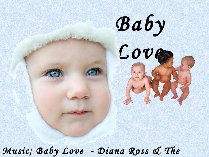 Baby                       Love    Music; Baby Love - Diana Ross & The