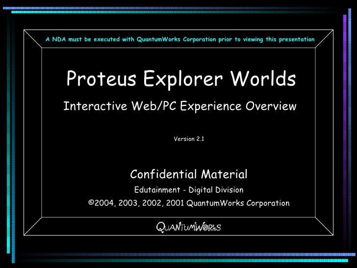 Proteus Explorer Worlds <ul><li>Interactive Web/PC Experience Overview </li></ul><ul><ul><li>Version 2.1 </li></ul></ul><u...