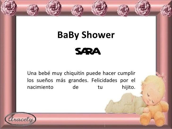BaBy Shower SARA Una bebé muy chiquitín puede hacer cumplir los sueños más grandes. Felicidades por el nacimiento de tu hi...