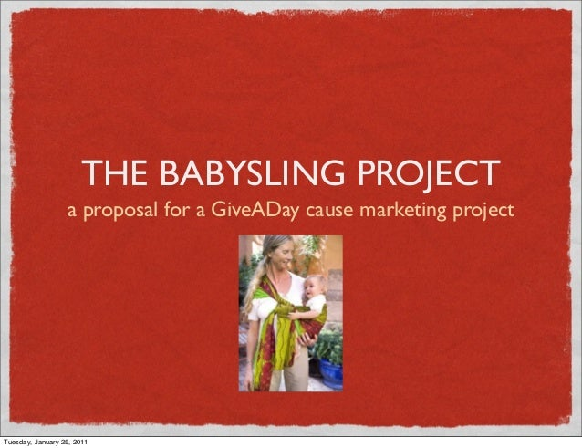 THE BABYSLING PROJECT a proposal for a GiveADay cause marketing project Tuesday, January 25, 2011