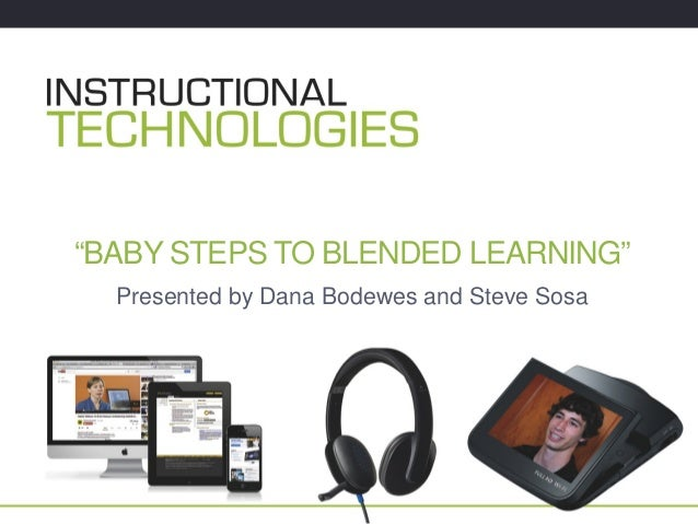"""BABY STEPS TO BLENDED LEARNING"" Presented by Dana Bodewes and Steve Sosa"