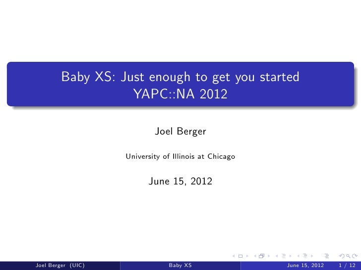 Baby XS: Just enough to get you started                   YAPC::NA 2012                            Joel Berger            ...