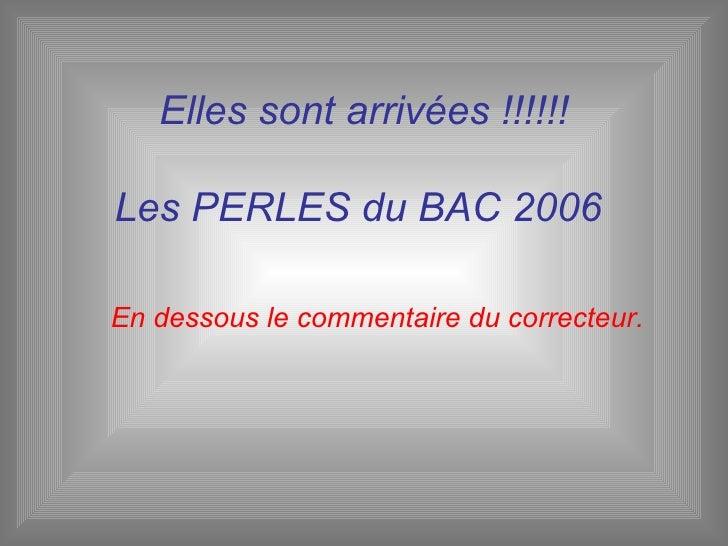 Elles sont arrivées !!!!!! Les PERLES du BAC 2006  En dessous le commentaire du correcteur.