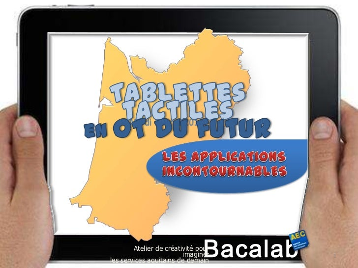 Tablettes tactilesen OT du futur<br />Mardi 10 mai 2011<br />Les APPLICATIONS INCONTOURNABLES<br />Bacalab<br />Atelier de...